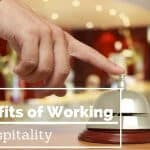 Top 10 Benefits of Working in Hospitality